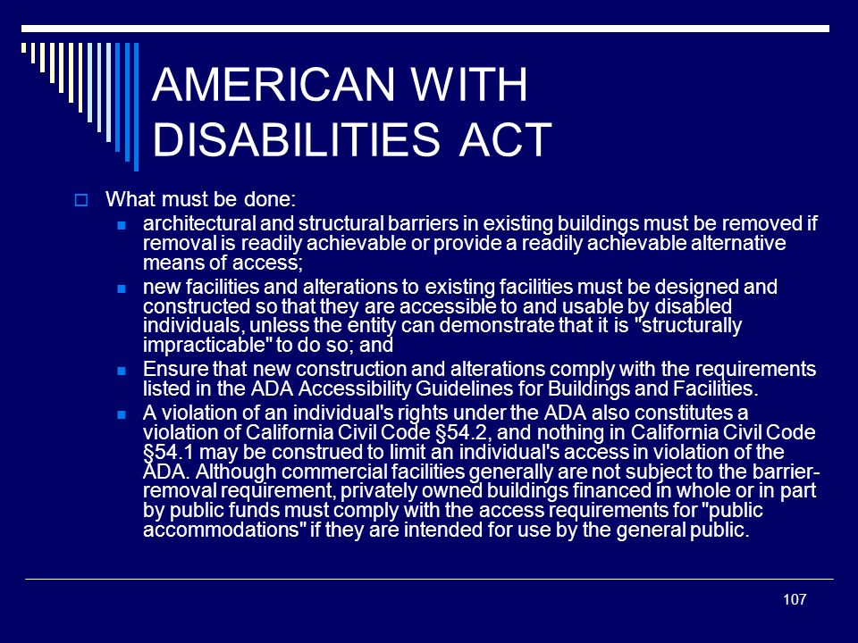 107 AMERICAN WITH DISABILITIES ACT What must be done: architectural and structural barriers in existing buildings must be removed if removal is readil