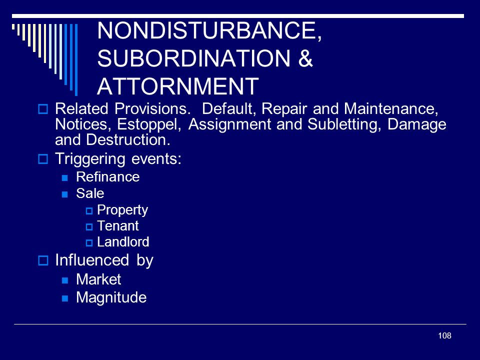 108 NONDISTURBANCE, SUBORDINATION & ATTORNMENT Related Provisions. Default, Repair and Maintenance, Notices, Estoppel, Assignment and Subletting, Dama