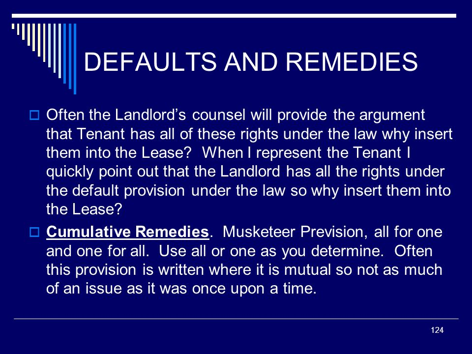 124 DEFAULTS AND REMEDIES Often the Landlords counsel will provide the argument that Tenant has all of these rights under the law why insert them into