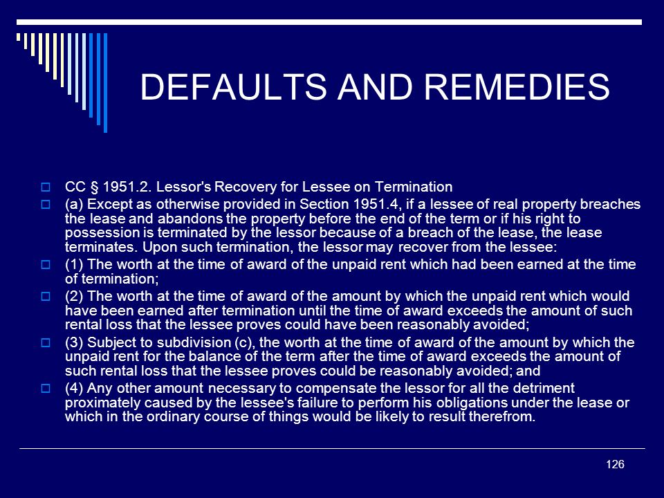 126 DEFAULTS AND REMEDIES CC § 1951.2. Lessor's Recovery for Lessee on Termination (a) Except as otherwise provided in Section 1951.4, if a lessee of