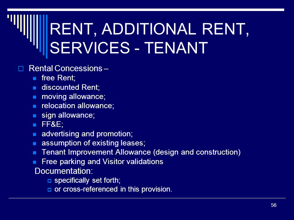 56 RENT, ADDITIONAL RENT, SERVICES - TENANT Rental Concessions – free Rent; discounted Rent; moving allowance; relocation allowance; sign allowance; F