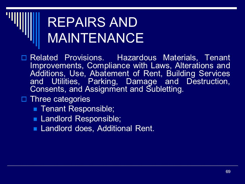 69 REPAIRS AND MAINTENANCE Related Provisions. Hazardous Materials, Tenant Improvements, Compliance with Laws, Alterations and Additions, Use, Abateme