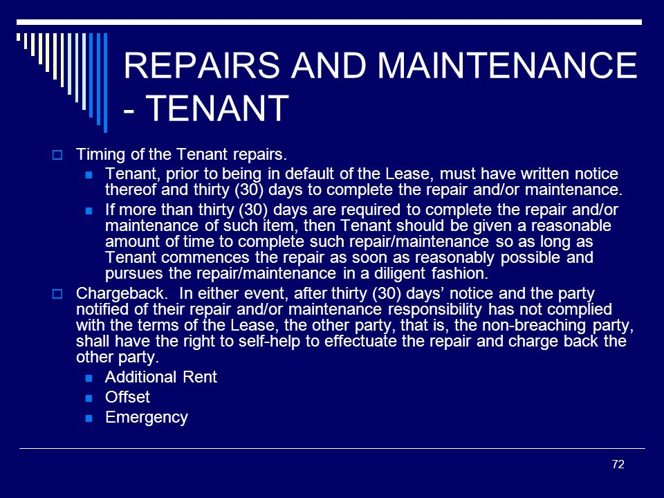 72 REPAIRS AND MAINTENANCE - TENANT Timing of the Tenant repairs. Tenant, prior to being in default of the Lease, must have written notice thereof and