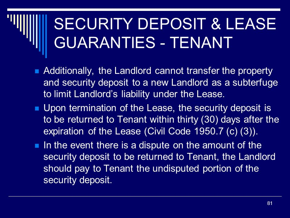 81 SECURITY DEPOSIT & LEASE GUARANTIES - TENANT Additionally, the Landlord cannot transfer the property and security deposit to a new Landlord as a su