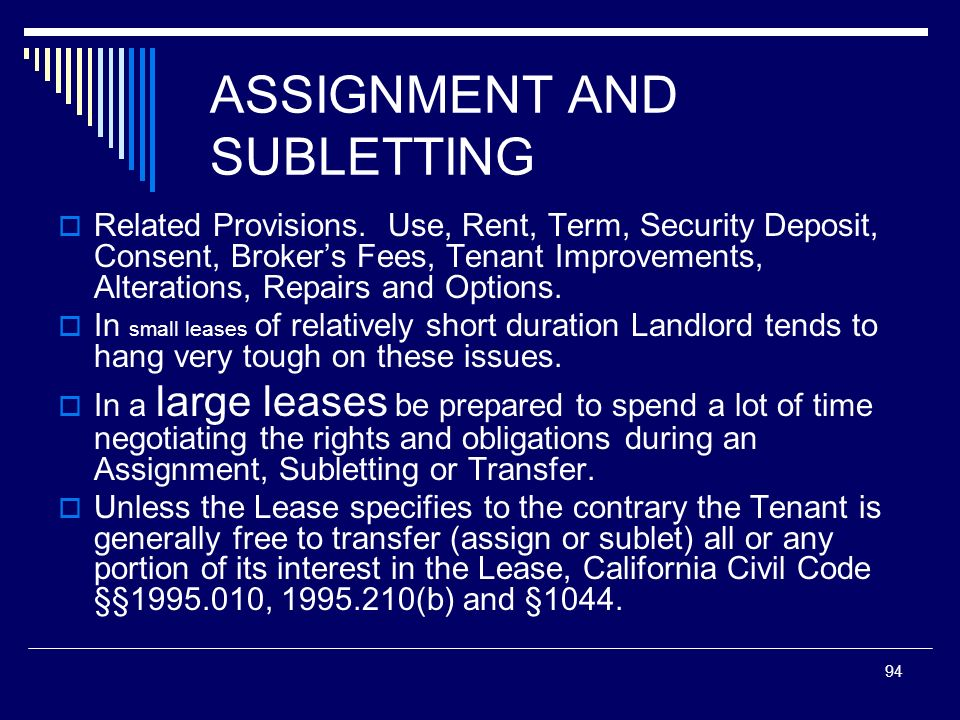 94 ASSIGNMENT AND SUBLETTING Related Provisions. Use, Rent, Term, Security Deposit, Consent, Brokers Fees, Tenant Improvements, Alterations, Repairs a
