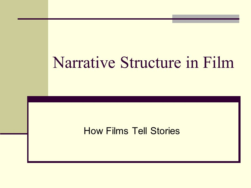 Narrative Structure in Film How Films Tell Stories
