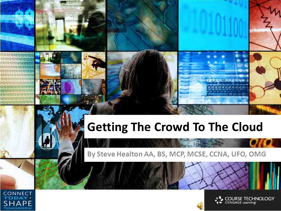 Getting The Crowd To The Cloud By Steve Healton AA, BS, MCP, MCSE, CCNA, UFO, OMG