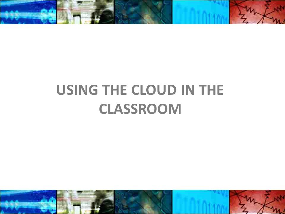 USING THE CLOUD IN THE CLASSROOM