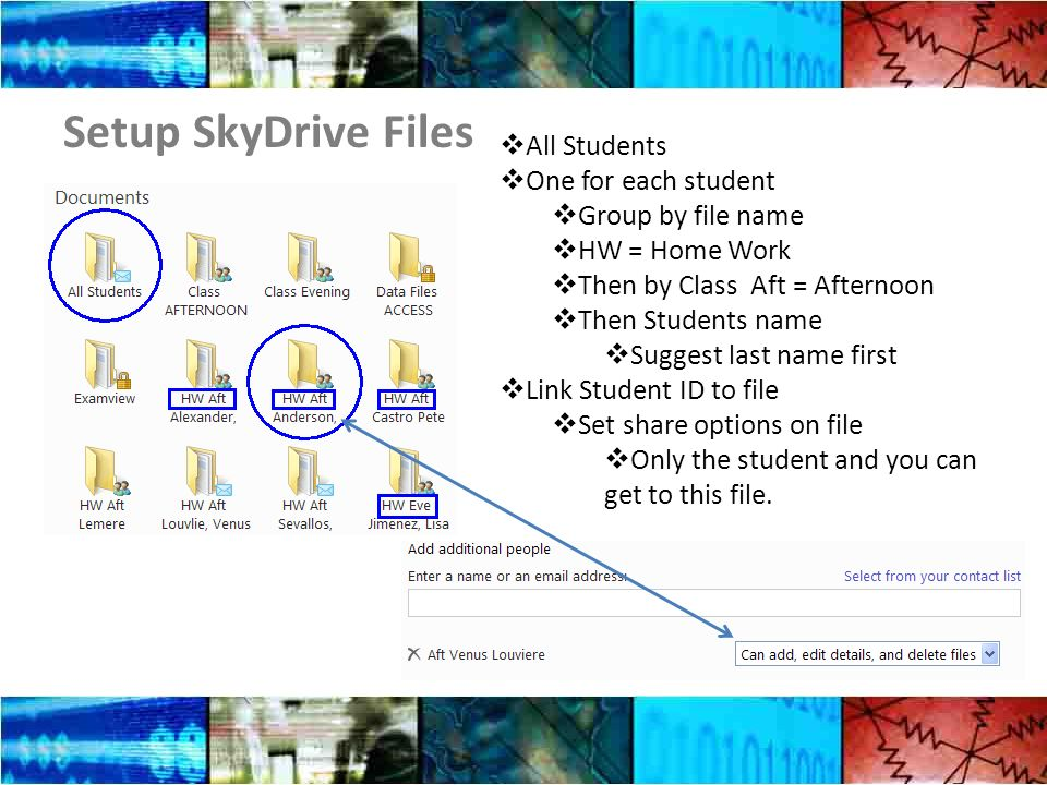 Setup SkyDrive Files All Students One for each student Group by file name HW = Home Work Then by Class Aft = Afternoon Then Students name Suggest last name first Link Student ID to file Set share options on file Only the student and you can get to this file.