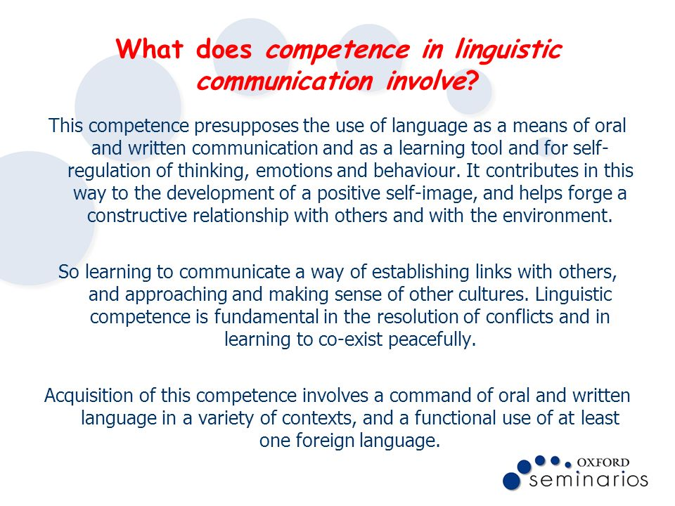 What does competence in linguistic communication involve? This competence presupposes the use of language as a means of oral and written communication