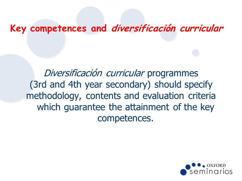 Key competences and diversificación curricular Diversificación curricular programmes (3rd and 4th year secondary) should specify methodology, contents