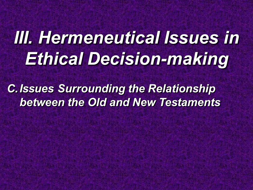 III. Hermeneutical Issues in Ethical Decision-making C.Issues Surrounding the Relationship between the Old and New Testaments