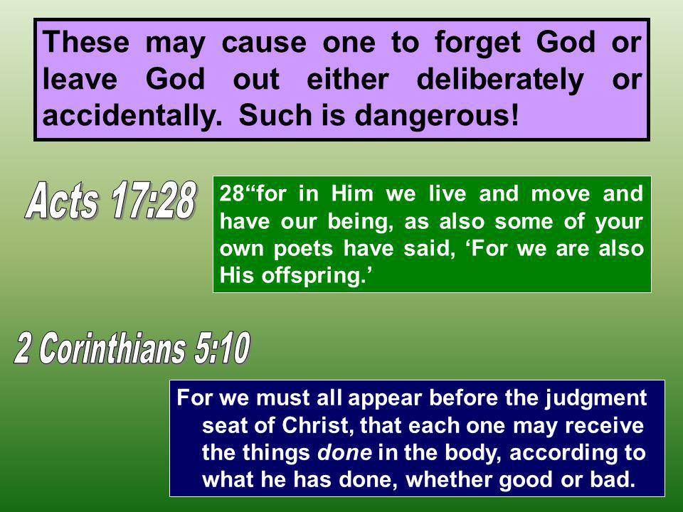 These may cause one to forget God or leave God out either deliberately or accidentally.