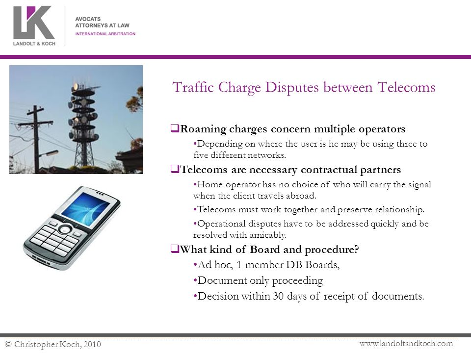 © Christopher Koch, 2010 Traffic Charge Disputes between Telecoms Roaming charges concern multiple operators Depending on where the user is he may be using three to five different networks.