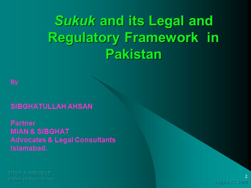 2 By SIBGHATULLAH AHSAN Partner MIAN & SIBGHAT Advocates & Legal Consultants Islamabad. Sukuk and its Legal and Regulatory Framework in Pakistan