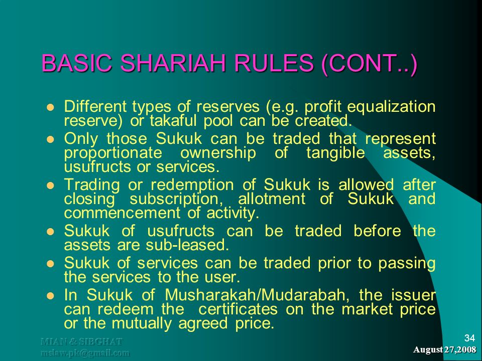 August 27,2008 MIAN & SIBGHAT mslaw.pk@gmail.com 34 BASIC SHARIAH RULES (CONT..) Different types of reserves (e.g. profit equalization reserve) or tak