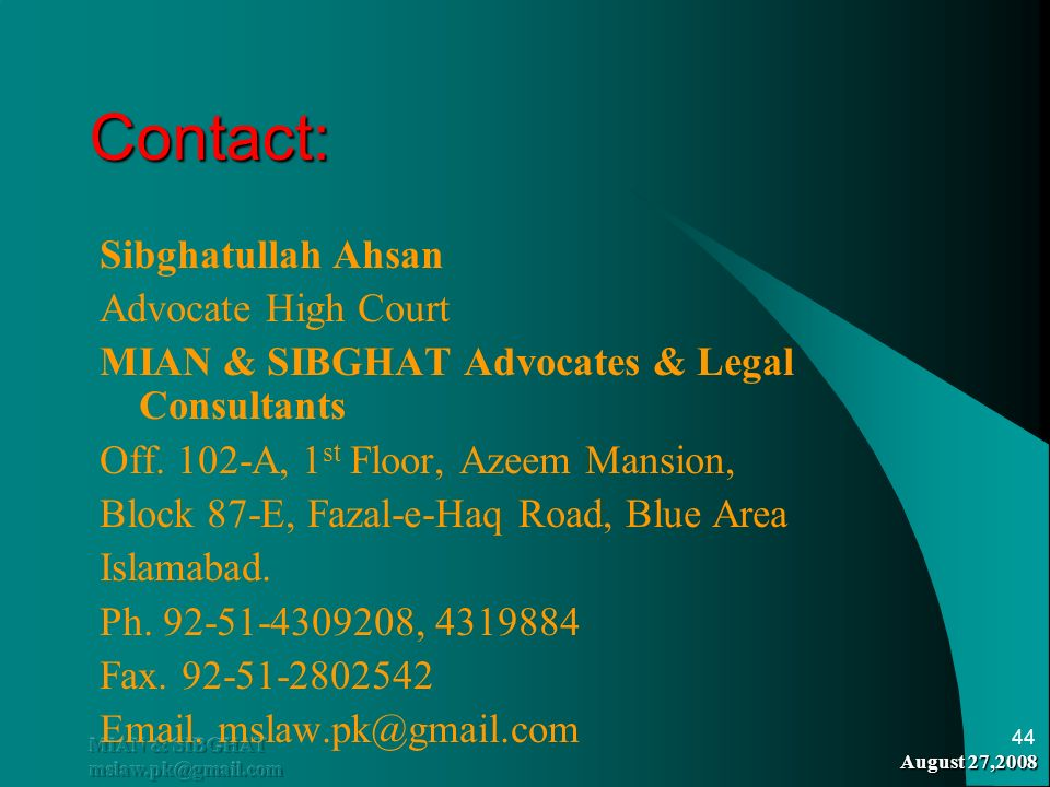 August 27,2008 MIAN & SIBGHAT mslaw.pk@gmail.com 44 Contact: Sibghatullah Ahsan Advocate High Court MIAN & SIBGHAT Advocates & Legal Consultants Off.