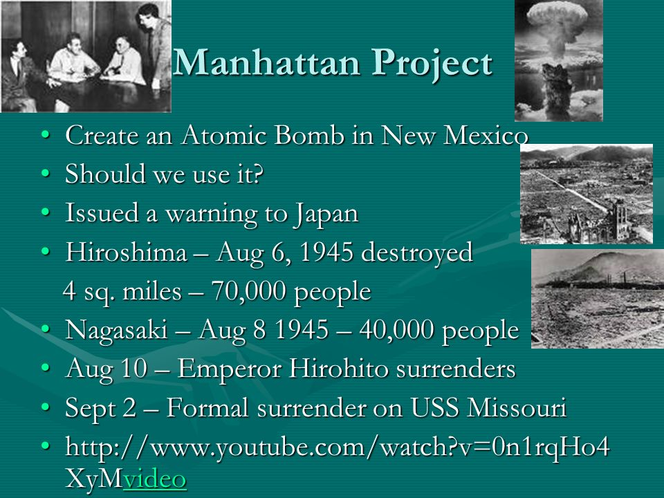 Manhattan Project Create an Atomic Bomb in New MexicoCreate an Atomic Bomb in New Mexico Should we use it?Should we use it? Issued a warning to JapanI