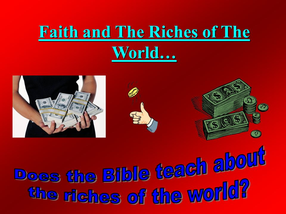 Faith and The Riches of The World…