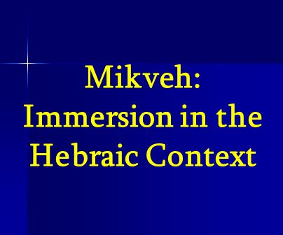 Mikveh: Immersion in the Hebraic Context