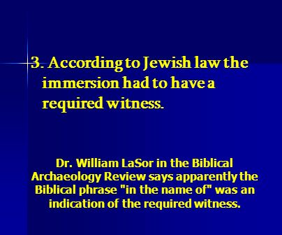 3. According to Jewish law the immersion had to have a required witness. Dr. William LaSor in the Biblical Archaeology Review says apparently the Bibl