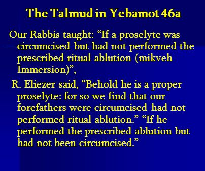 The Talmud in Yebamot 46a Our Rabbis taught: If a proselyte was circumcised but had not performed the prescribed ritual ablution (mikveh Immersion), R