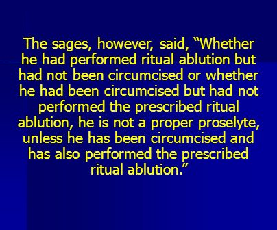 The sages, however, said, Whether he had performed ritual ablution but had not been circumcised or whether he had been circumcised but had not perform
