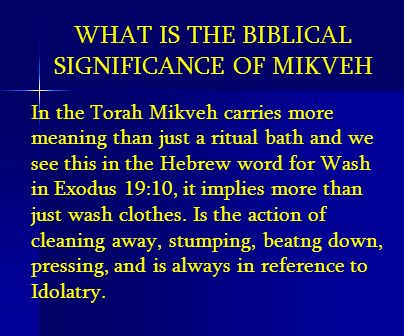 WHAT IS THE BIBLICAL SIGNIFICANCE OF MIKVEH In the Torah Mikveh carries more meaning than just a ritual bath and we see this in the Hebrew word for Wa