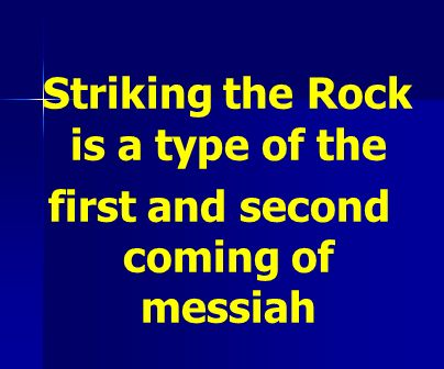 Striking the Rock is a type of the first and second coming of messiah