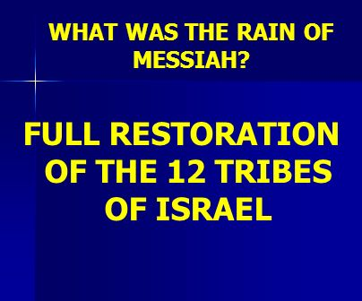 WHAT WAS THE RAIN OF MESSIAH? FULL RESTORATION OF THE 12 TRIBES OF ISRAEL