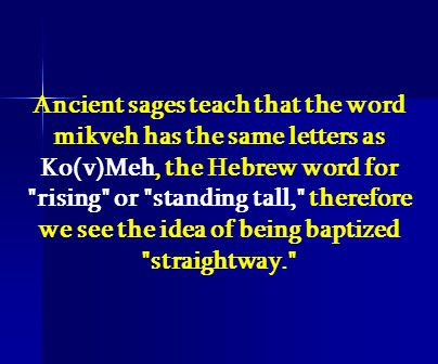 Ancient sages teach that the word mikveh has the same letters as Ko(v)Meh, the Hebrew word for