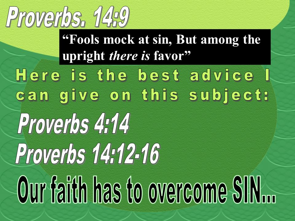 Fools mock at sin, But among the upright there is favor