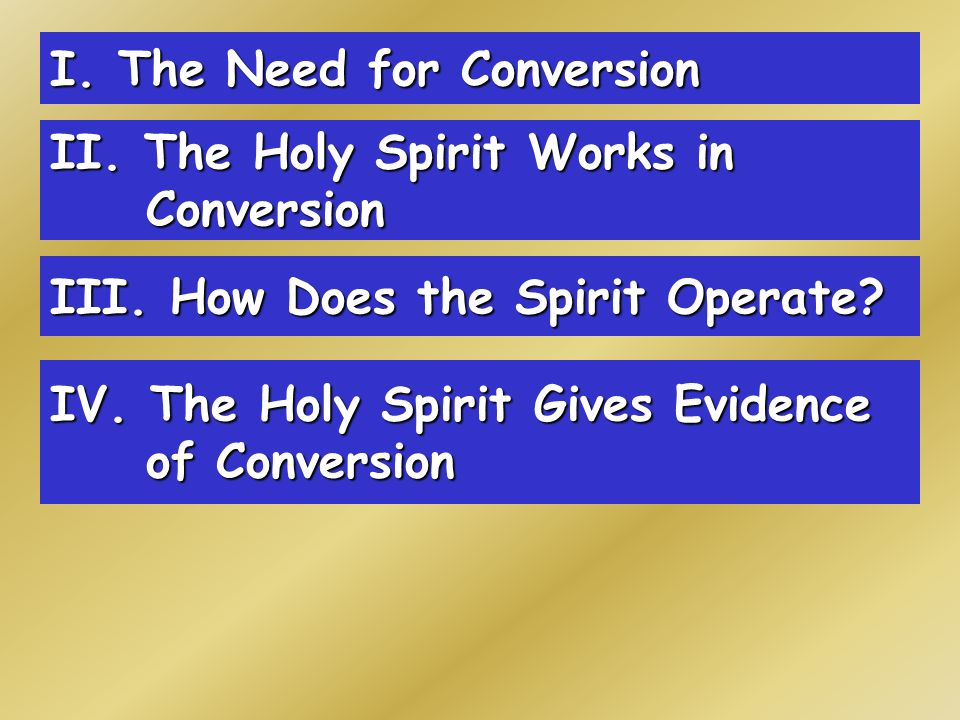 I. The Need for Conversion II. The Holy Spirit Works in Conversion III.