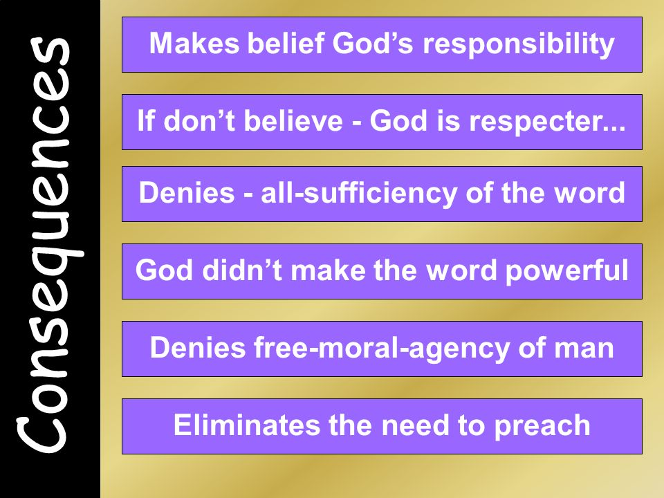 Consequences Makes belief Gods responsibility If dont believe - God is respecter...