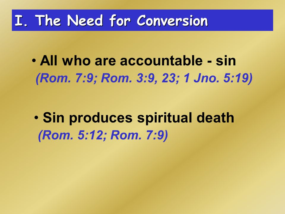 I. The Need for Conversion All who are accountable - sin (Rom.
