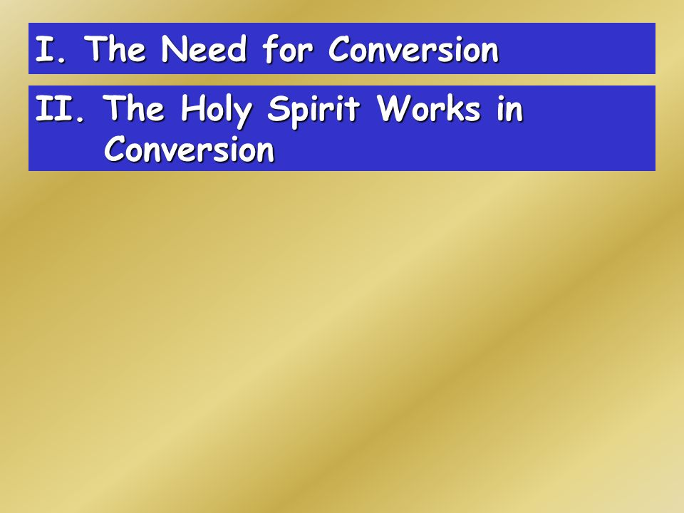 I. The Need for Conversion II. The Holy Spirit Works in Conversion