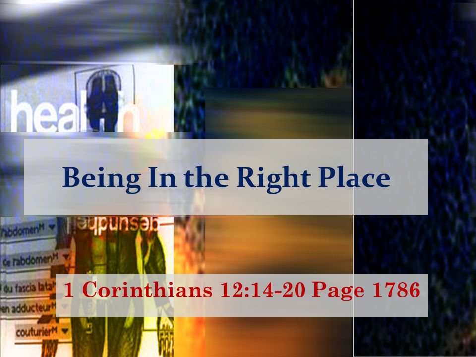 Being In the Right Place 1 Corinthians 12:14-20 Page 1786