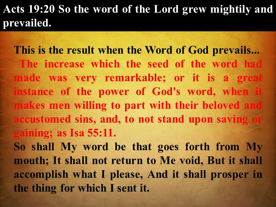 Acts 19:20 So the word of the Lord grew mightily and prevailed. This is the result when the Word of God prevails... The increase which the seed of the