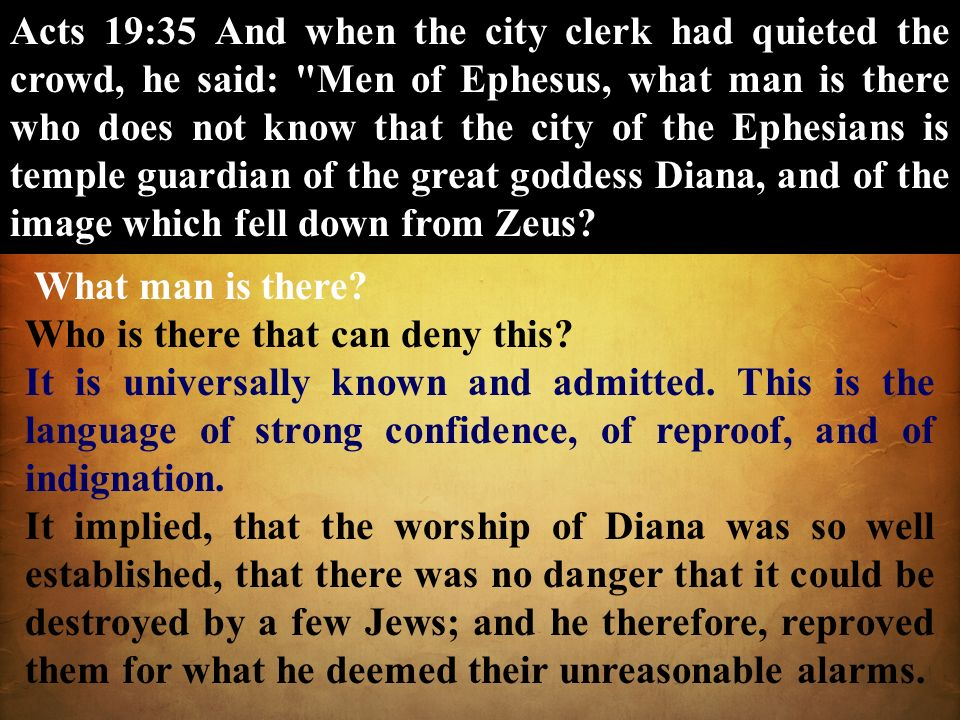 Acts 19:35 And when the city clerk had quieted the crowd, he said: