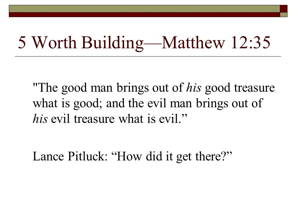 5 Worth BuildingMatthew 12:35