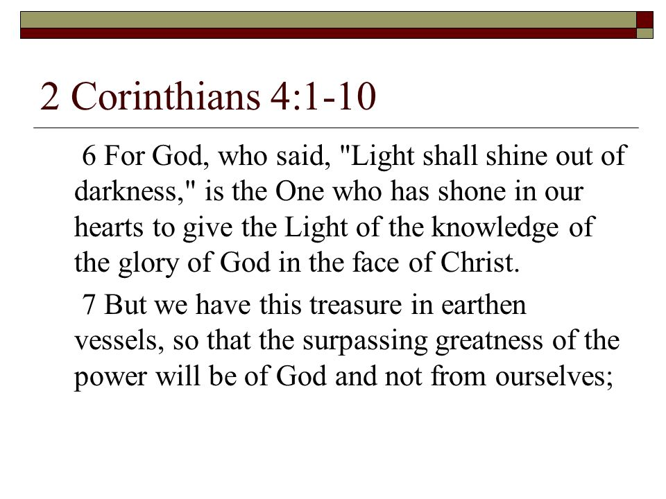 2 Corinthians 4:1-10 6 For God, who said,