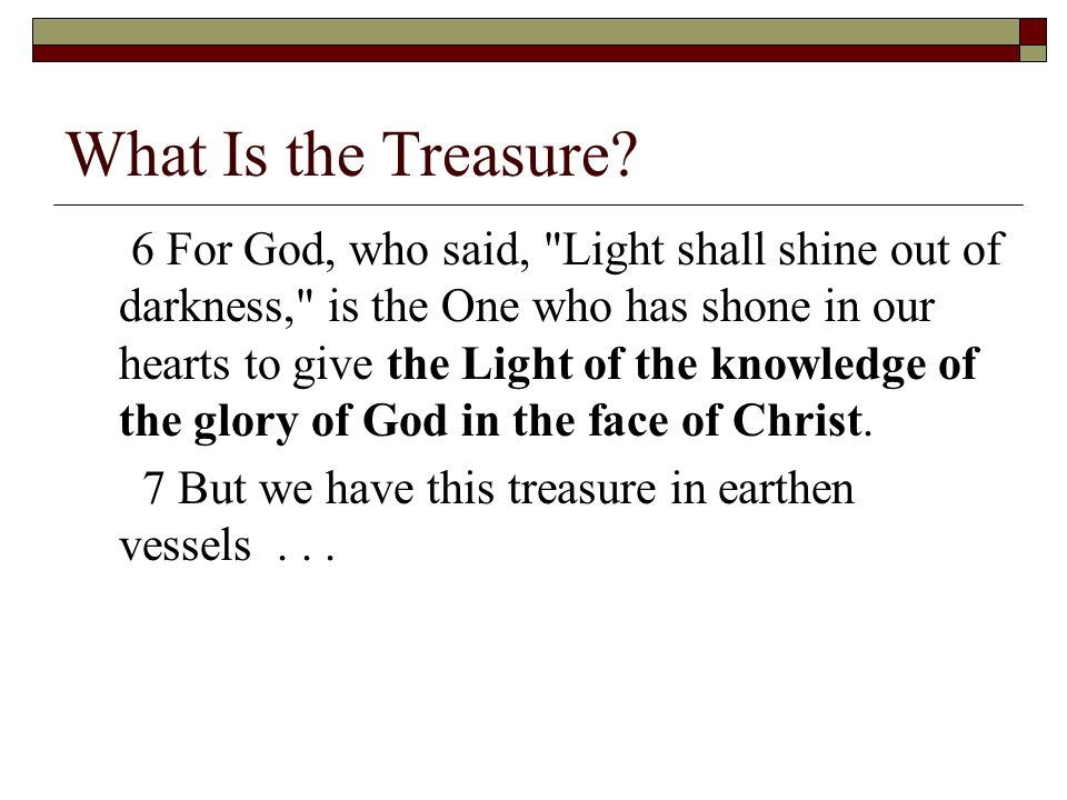 What Is the Treasure? 6 For God, who said,