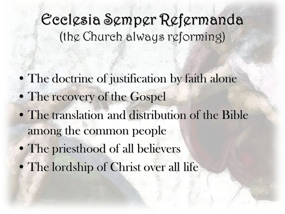 Ecclesia Semper Refermanda (the Church always reforming) The doctrine of justification by faith aloneThe doctrine of justification by faith alone The