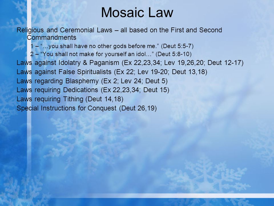 Mosaic Law Religious and Ceremonial Laws – all based on the First and Second Commandments 1 – …you shall have no other gods before me.