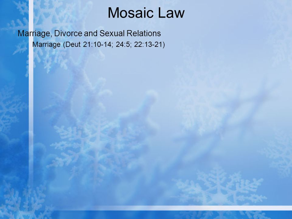 Mosaic Law Marriage, Divorce and Sexual Relations Marriage (Deut 21:10-14; 24:5; 22:13-21)