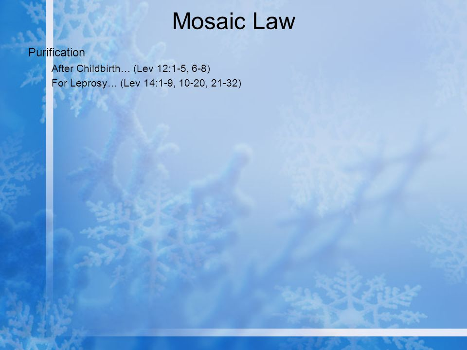 Mosaic Law Purification After Childbirth… (Lev 12:1-5, 6-8) For Leprosy… (Lev 14:1-9, 10-20, 21-32)