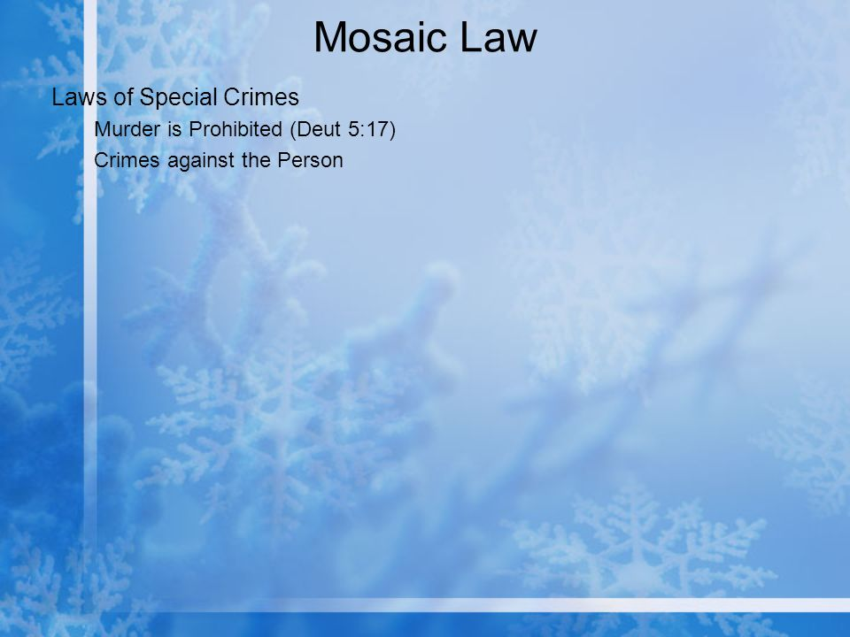 Mosaic Law Laws of Special Crimes Murder is Prohibited (Deut 5:17) Crimes against the Person
