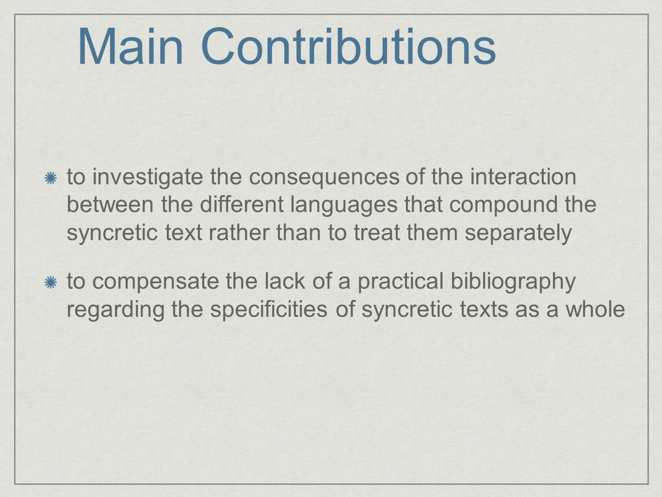Main Contributions to investigate the consequences of the interaction between the different languages that compound the syncretic text rather than to
