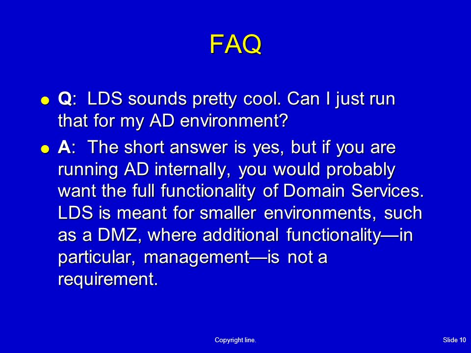 Copyright line. Slide 10 FAQ Q:LDS sounds pretty cool.
