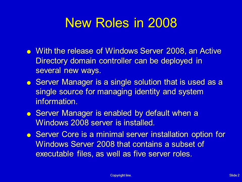 Copyright line. Slide 2 New Roles in 2008 With the release of Windows Server 2008, an Active Directory domain controller can be deployed in several ne